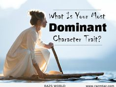 What Is Your Most Dominant Character Trait? - http://www.razmtaz.com/what-is-your-most-dominant-character-trait/