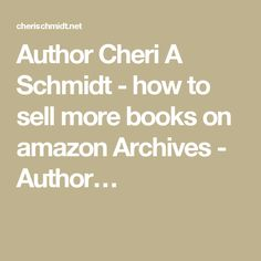 Author Cheri A Schmidt - how to sell more books on amazon Archives - Author…