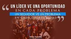 Un lider ve una oportunidad en cada problema, un seguidor ve un problema en cada oportunidad