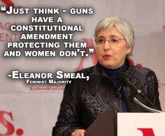 Basta pensare - le pistole hanno un emendamento della costituzione che le protegge e le donne no. Eleanor Smeal