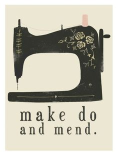 Make do and mend.