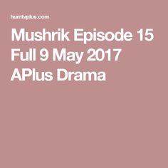 Mushrik Episode 15 Full 9 May 2017 APlus Drama
