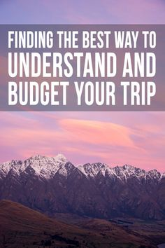 Excellent Tips to Find the Best Way to Understand and Budget Your Trip