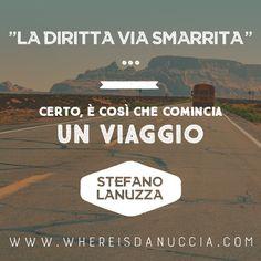 """""""La diritta via era smarrita"""" Certo, è così che comincia un viaggio. Stefano Lanuzza"""