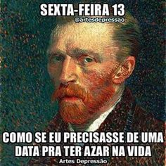 Até parece... #SextaFeira13 (Autorretrato - Vincent Willem van Gogh) #ArtesDepressão #memes #humor #artegram #painting #arts #artist #arte #artoftheday #artgallery #instaquote #quoteoftheday #vangogh #friday13