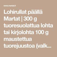 Lohirullat päällä Martat   300 g tuoresuolattua lohta tai kirjolohta 100 g maustettua tuorejuustoa (valkosipuli, yrtti) 1 dl kuohukermaa nippu tilliä… Martini, Martinis