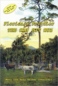 Amazon.com: Florida's Frontier The Way Hit Wuz (9781886104396): Mary Ida Bass Barber Shearhardt: Books