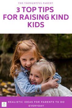 3 Top Tips for Raising Kind Kids: Realistic Ideas for Parents| #kindness #kids #parents #emotionalintelligence