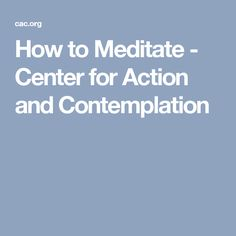 How to Meditate - Center for Action and Contemplation