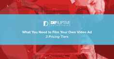 What You Need To Film An Effective Video Ad — By Price