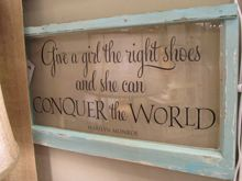 Give a Girl the Right Shoes and She Can Conquer the World.  Old window with vinyl lettering.  $88