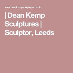 | Dean Kemp Sculptures | Sculptor, Leeds