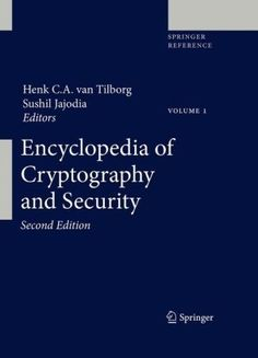 Encyclopedia of Cryptography and Security by Henk C.A. van Tilborg. $679.00. Edition - 2nd ed. 2011. Publication: September 6, 2011. Publisher: Springer; 2nd ed. 2011 edition (September 6, 2011). 1475 pages