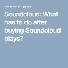 Soundcloud: What has to do after buying Soundcloud plays?