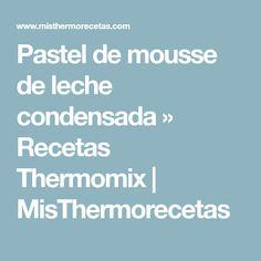 Pastel de mousse de leche condensada » Recetas Thermomix | MisThermorecetas