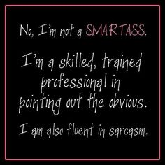 No I'm not a smart ass funny quotes quote lol funny quote funny quotes humor sarcasm