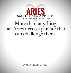 More than anything an Aries needs a partner that can challenge them.   - WTF Zodiac Signs Daily Horoscope!
