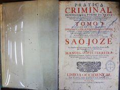 FERREIRA, Manoel Lopes. Pratica criminal : tomo 1. Lisboa Occidental: Carlos Esteves Mariz, 1741. Idioma: Português. Origem: Portugal