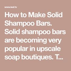 How to Make Solid Shampoo Bars. Solid shampoo bars are becoming very popular in upscale soap boutiques. They are great to use when traveling, easy to store and are a natural...