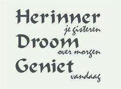 Herinner je gisteren, Droom over morgen, Geniet vandaag. #citaat #uitspraak #spreuk www.genietgroep.nl