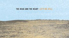 The Head and the Heart - Let's Be Still. Listened to this song on the roof of my friend's car in the middle of nowhere just watching the stars. Seems fitting.