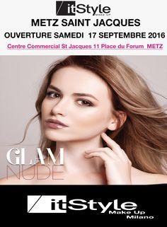 OUVERTURE Ce Samedi 17 Septembre 2016 de votre nouvelle boutique #itstylemakeup #METZ  Centre Commercial Saint Jacques, Place du Forum 57 000 METZ