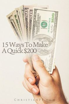 15 Ways To Make $200 Quick!! If you are needing to make some cash quickly, here are some ideas to get your brain spinning - and if you have any other money making ideas share them in the comments!