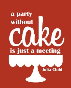 A Party Without Cake Is Just a Meeting, Julia Child, Quote, Home Decor, Kitchen Art, Custom Color, Custom Size, Art Print by NestedExpressions, $15.00