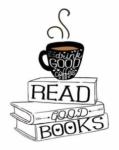 Drink Good Coffee, Read Good Books .. YES!