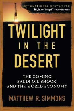 Twilight in the Desert: The Coming Saudi Oil Shock and the World Economy by Matthew R. Simmons http://www.amazon.com/dp/0471790184/ref=cm_sw_r_pi_dp_J8KRub1BB70CK