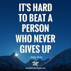 It's hard to beat a person who never gives up...