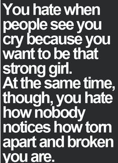 Sadly you can't have it both ways, so I choose to be the strong girl, sometimes it's extremely hard though..