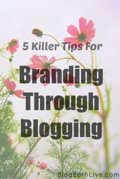5 Killer Tips To Build Your Brand Through Blog. Very Essential For Business Blogging   BlogEarnLive.com