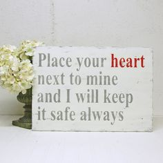 Place Your Heart Next to Mine and I will Keep it Safe Always