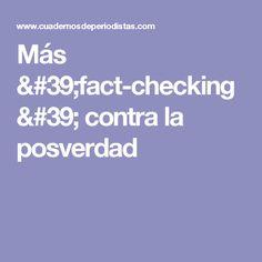 Más 'fact-checking' contra la posverdad