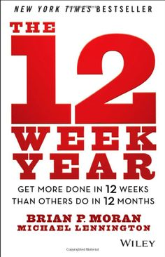 The 12 Week Year: Get More Done in 12 Weeks than Others Do in 12 Months || Brian P. Moran, Michael Lennington