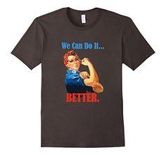 Rosie The Riveter We Can Do It Better Shirt Women Tee