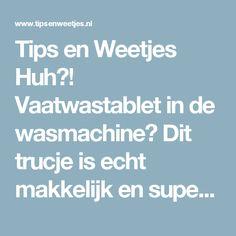 Tips en Weetjes Huh?! Vaatwastablet in de wasmachine? Dit trucje is echt makkelijk en superhandig!