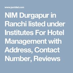 NIM Durgapur in Ranchi listed under Institutes For Hotel Management with Address, Contact Number, Reviews