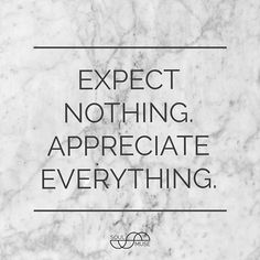 Note to self: Release all your expectations and appreciate all the little (and big) things in your life.