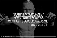 """068: """"Do I hate my opponents? How can I hate someone who has the same dreams as me."""" - Conor McGregor"""