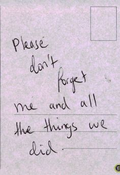 Love Quotes For Her: please don't forget me and all the things we did.