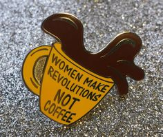 Women Make Revolutions Not Coffee Hard by OutspokinAndBookish