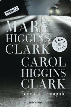 Todo está tranquilo (Bestseller (debolsillo)) (Spanish Edition) by Mary Higgins Clark. $6.46. Publisher: DEBOLS!LLO; 001 edition (December 18, 2012). 256 pages