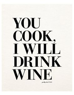 You Cook, I Will Drink Wine Print. Wine Art by Pretty Chic SF