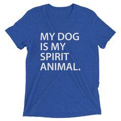 """My Dog Is My Spirit Animal"" Classic Tee"