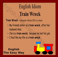 My sister's life is _________. 1. a train wreck 2. hard 3. both http://english-the-easy-way.com/Idioms/Idioms_Page.html #EnglishIdiom