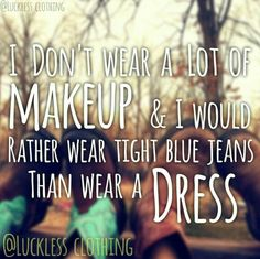 I don't wear a lot of makeup & I would rather wear tight blue jeans than wear a DRESS! Real Country Girls, Country Girl Life, Country Girl Quotes, Cute N Country, Country Sayings, Country Living, Everything Country, People Come And Go, Country Lyrics