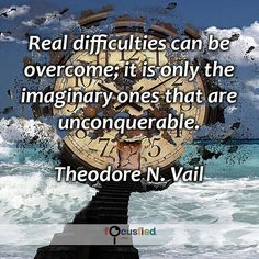 """""""Real difficulties can be overcome; it is only the imaginary ones that are unconquerable."""" #Quotes #Success #SuccessQuotes http://Focusfied.com"""