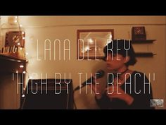 Lana Del Rey - High by the Beach cover - YouTube